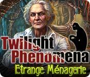 Twilight Phenomena: Etrange Ménagerie