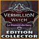 Télécharger des jeux PC : Vermillion Watch: Le Pouvoir du Sang Édition Collector