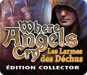 Where Angels Cry: Les Larmes des Déchus Édition Collector