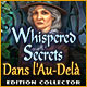 Jeu a telecharger gratuit Whispered Secrets: Dans l'Au-Delà Edition Collect