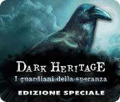 Acquista on-line giochi per PC, scaricare : Dark Heritage: I guardiani della speranza Edizione Speciale