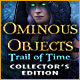 Ominous Objects: Trail of Time Collector's Edition