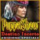 PuppetShow: Destino Incerto Edizione Speciale