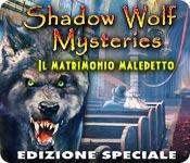 Acquista on-line giochi per PC, scaricare : Shadow Wolf Mysteries: Il matrimonio maledetto Edizione Speciale