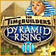 Spelletjes downloaden voor pc : The TimeBuilders: Pyramid Rising 2
