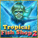 Spelletjes downloaden voor pc : Tropical Fish Shop 2