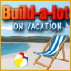 Build-a-Lot 6: On Vacation