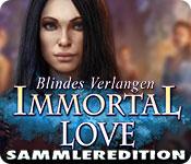 Immortal Love: Blindes Verlangen Sammleredition