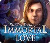 Immortal Love: Blindes Verlangen