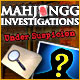 Mahjongg Investigation: Under Suspicion