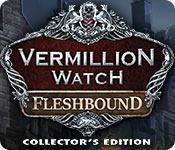 Vermillion Watch: Fleshbound Collector's Edition