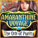 Amaranthine Voyage: The Orb of Purity