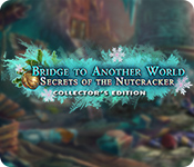 Bridge to Another World: Secrets of the Nutcracker Collector's Edition for Mac Game
