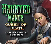 Enjoy the new game: Haunted Manor: Queen of Death Collector's Edition