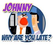 Johnny why are you late?