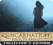 Enjoy the new game: Reincarnations: Back to Reality Collector's Edition