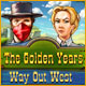 The Golden Years Way Out West