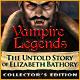 Vampire Legends: The Untold Story of Elizabeth Bathory Collector's Edition
