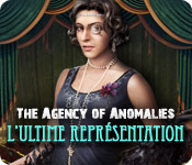 The Agency of Anomalies: L'Ultime Représentation