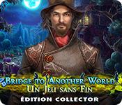 Bridge to Another World: Un Jeu sans Fin Édition Collector