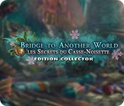 Bridge to Another World: Les Secrets du Casse-Noisette Édition Collector