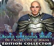 Bridge to Another World: De l'Autre Côté du Miroir Édition Collector