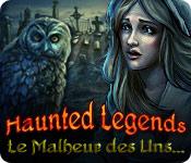 Haunted Legends: Le Malheur des Uns...