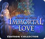 Immortal Love: Beauté en Pierre Édition Collector