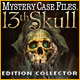 Mystery Case Files ®: 13th Skull  Edition Collector