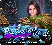 Reflections of Life: Cris et Tristesse Édition Collector